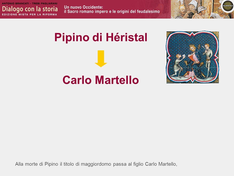 Alla morte di Pipino il titolo di maggiordomo passa al figlio Carlo Martello, Pipino di Héristal Carlo Martello