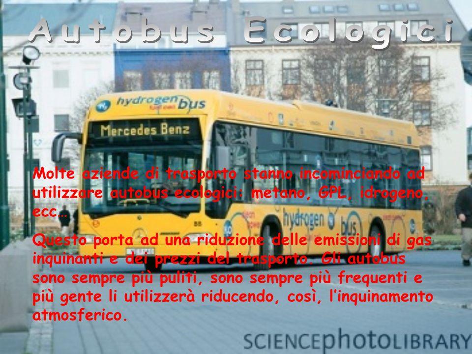 Molte aziende di trasporto stanno incominciando ad utilizzare autobus ecologici: metano, GPL, idrogeno, ecc… Questo porta ad una riduzione delle emissioni di gas inquinanti e dei prezzi del trasporto.