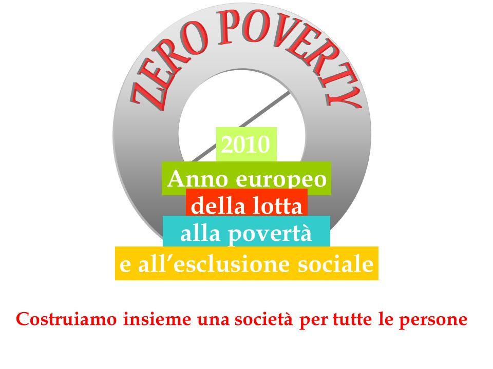 2010 Anno europeo della lotta alla povertà e allesclusione sociale Costruiamo insieme una società per tutte le persone