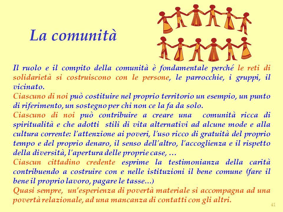 Il ruolo e il compito della comunità è fondamentale perché le reti di solidarietà si costruiscono con le persone, le parrocchie, i gruppi, il vicinato