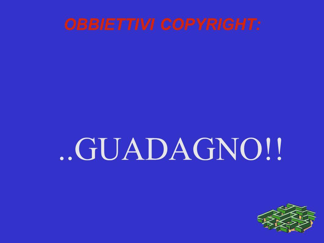 OBBIETTIVI COPYRIGHT:..GUADAGNO!!