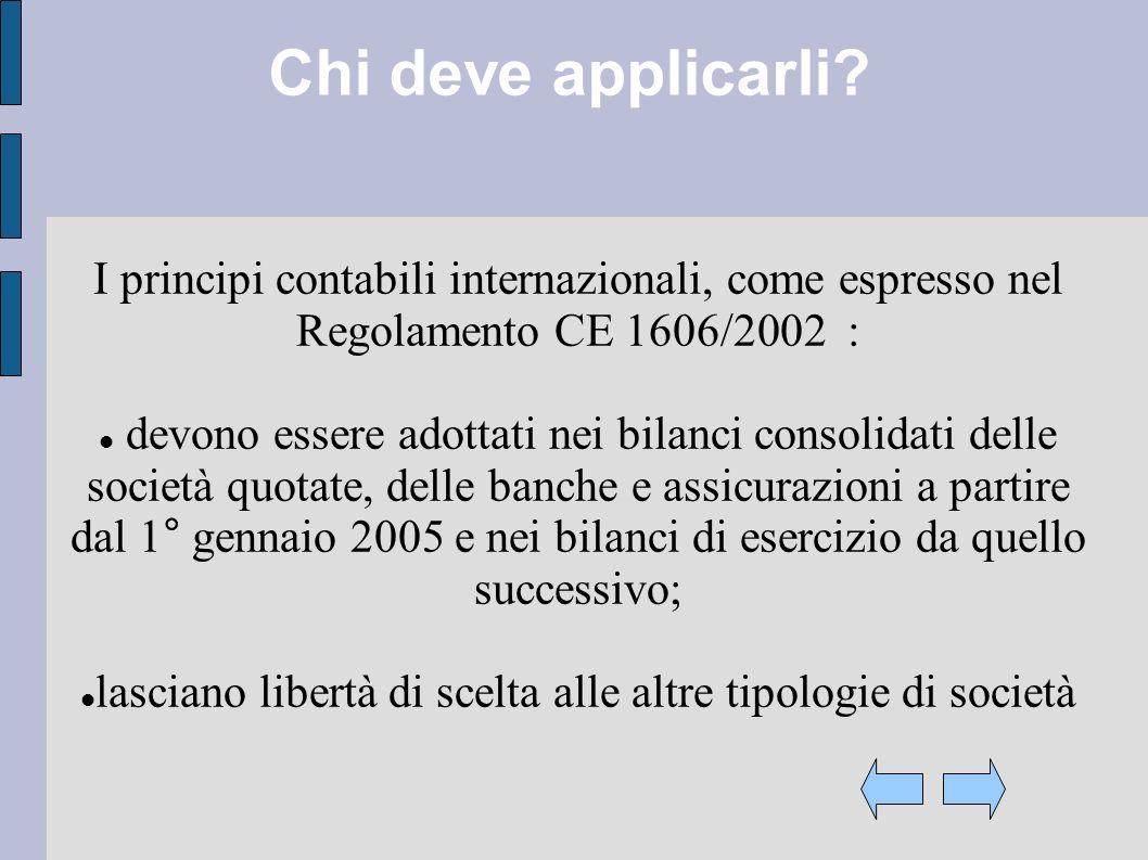 Chi deve applicarli? I principi contabili internazionali, come espresso nel Regolamento CE 1606/2002 : devono essere adottati nei bilanci consolidati