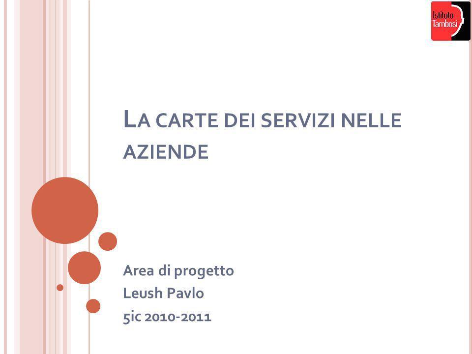 L A CARTE DEI SERVIZI NELLE AZIENDE Area di progetto Leush Pavlo 5ic 2010-2011