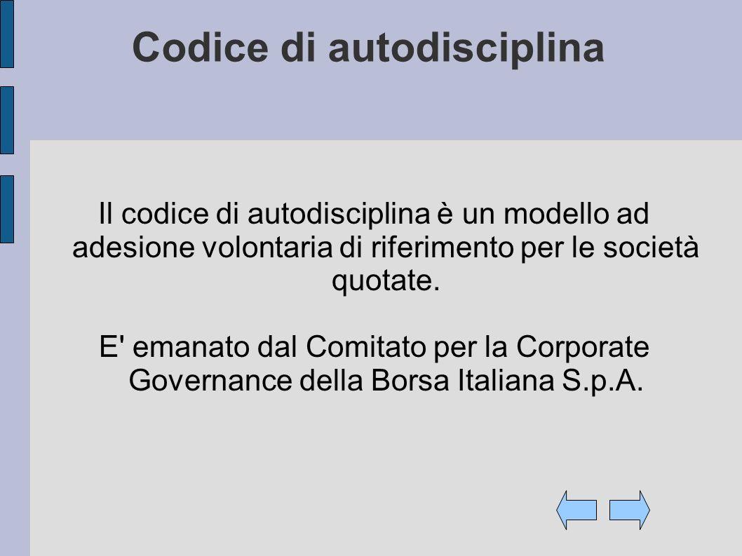 Codice di autodisciplina Il codice di autodisciplina è un modello ad adesione volontaria di riferimento per le società quotate. E' emanato dal Comitat