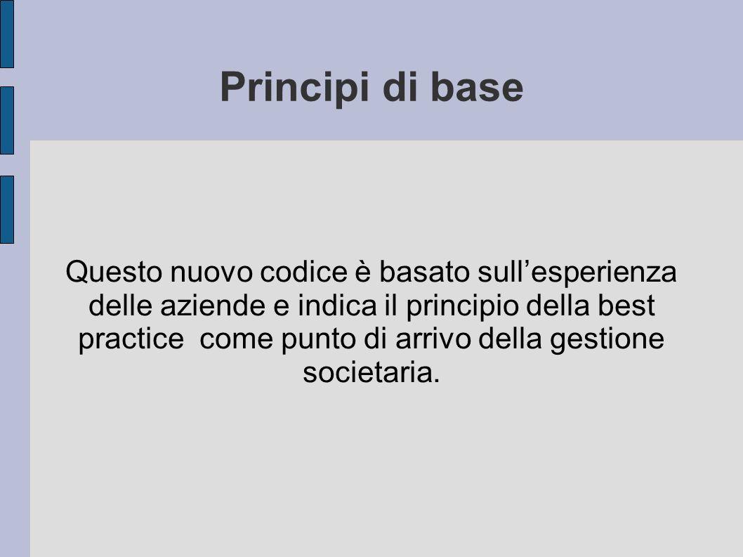 Obiettivi L obiettivo primario del codice di autodisciplina è quello di incrementare la chiarezza e di dare concretezza delle figure e dei ruoli all interno della società.
