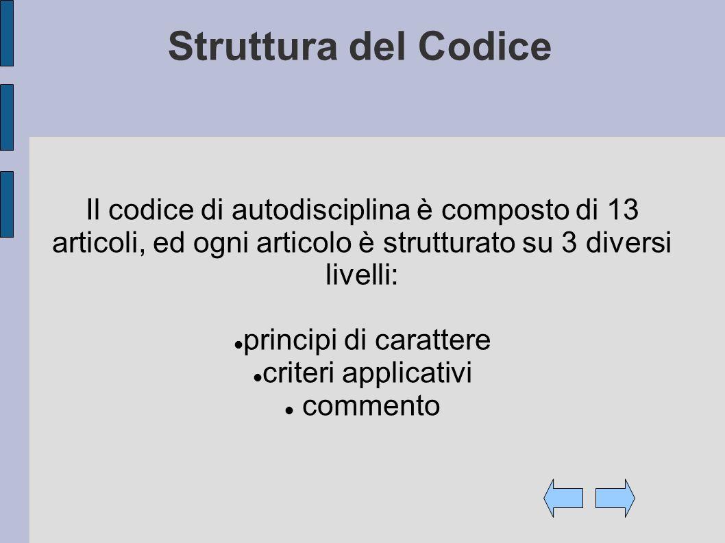 Struttura del Codice Il codice di autodisciplina è composto di 13 articoli, ed ogni articolo è strutturato su 3 diversi livelli: principi di carattere