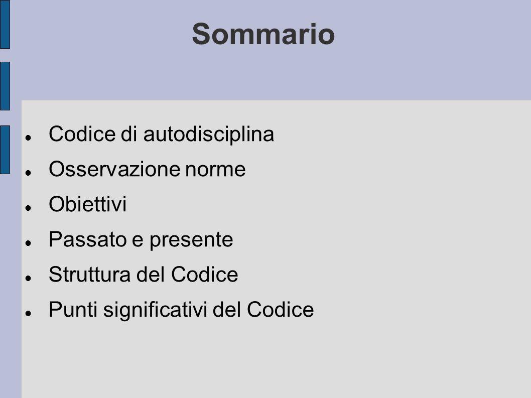 Sommario Codice di autodisciplina Osservazione norme Obiettivi Passato e presente Struttura del Codice Punti significativi del Codice