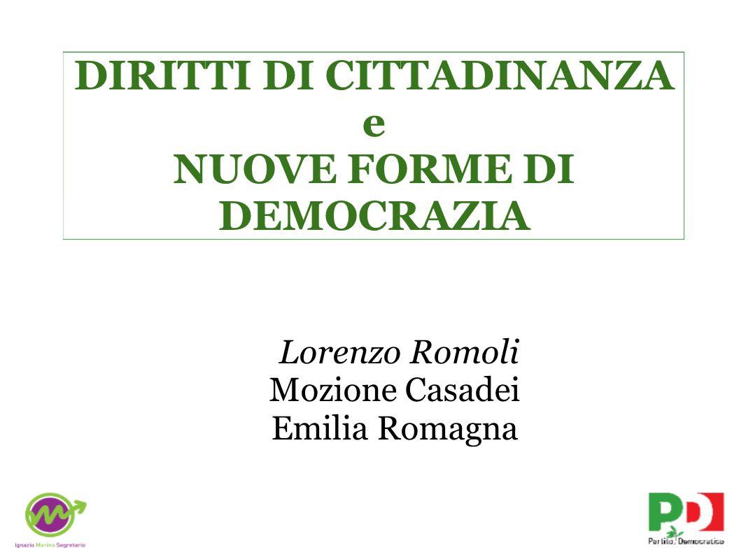 DIRITTI DI CITTADINANZA e NUOVE FORME DI DEMOCRAZIA Lorenzo Romoli Mozione Casadei Emilia Romagna