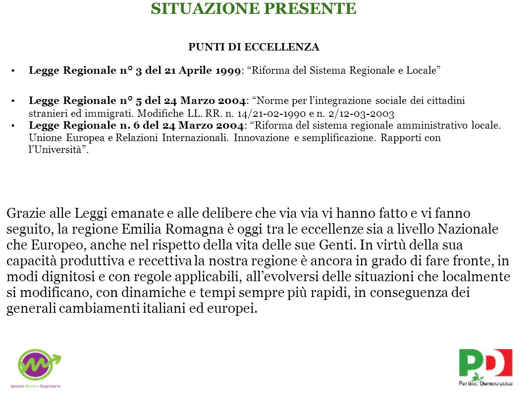 PUNTI DI ECCELLENZA Legge Regionale n° 3 del 21 Aprile 1999: Riforma del Sistema Regionale e Locale Legge Regionale n° 5 del 24 Marzo 2004: Norme per lintegrazione sociale dei cittadini stranieri ed immigrati.