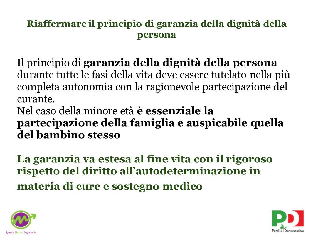 Riaffermare il principio di garanzia della dignità della persona Il principio di garanzia della dignità della persona durante tutte le fasi della vita