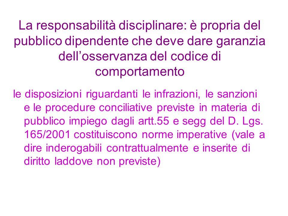 La responsabilità disciplinare: è propria del pubblico dipendente che deve dare garanzia dellosservanza del codice di comportamento le disposizioni ri