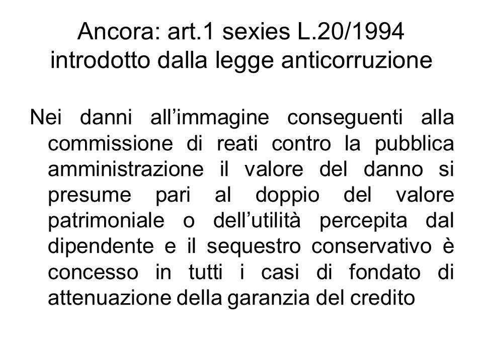 Ancora: art.1 sexies L.20/1994 introdotto dalla legge anticorruzione Nei danni allimmagine conseguenti alla commissione di reati contro la pubblica am