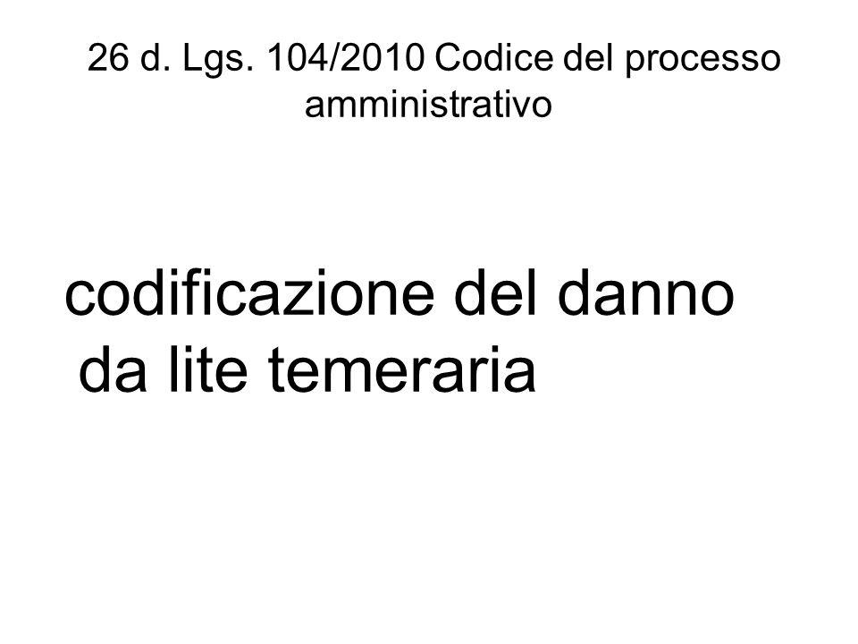 26 d. Lgs. 104/2010 Codice del processo amministrativo codificazione del danno da lite temeraria