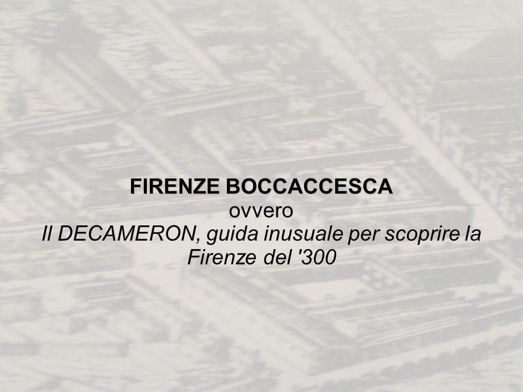 FIRENZE BOCCACCESCA ovvero Il DECAMERON, guida inusuale per scoprire la Firenze del '300