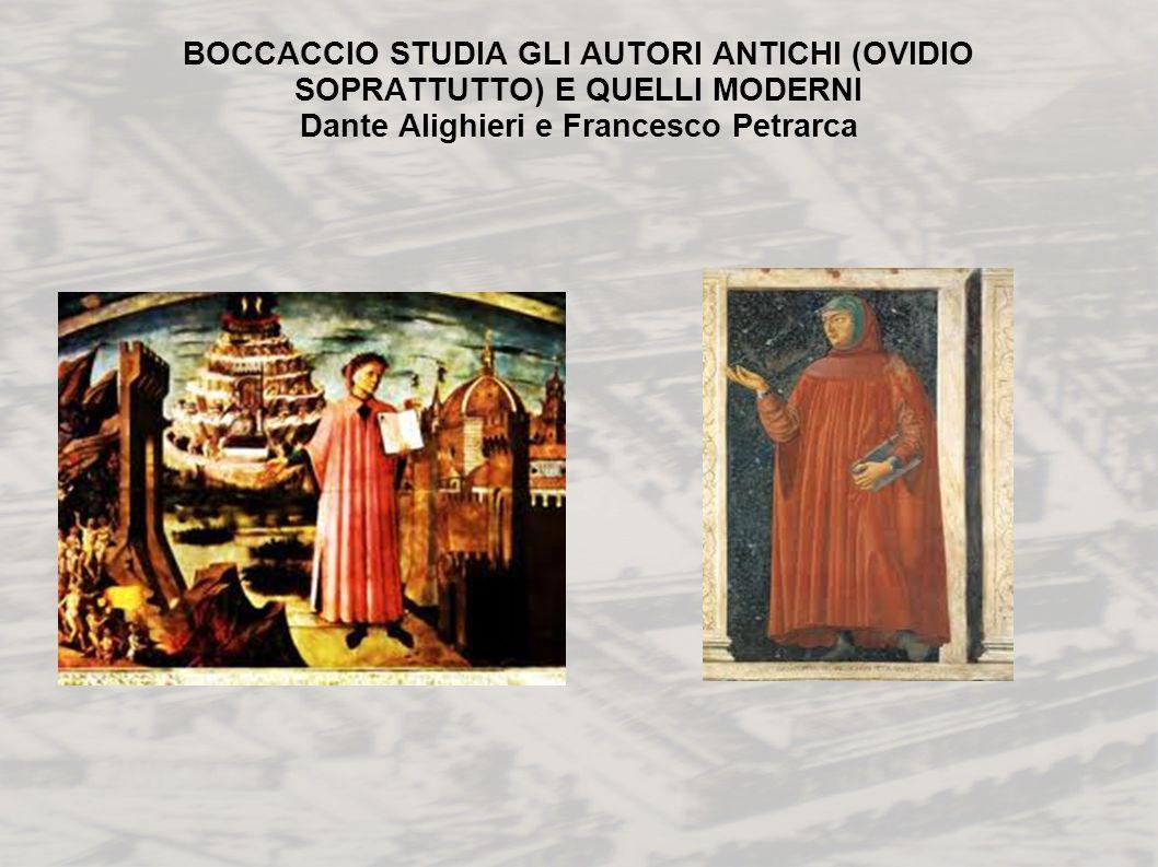 BOCCACCIO STUDIA GLI AUTORI ANTICHI (OVIDIO SOPRATTUTTO) E QUELLI MODERNI Dante Alighieri e Francesco Petrarca