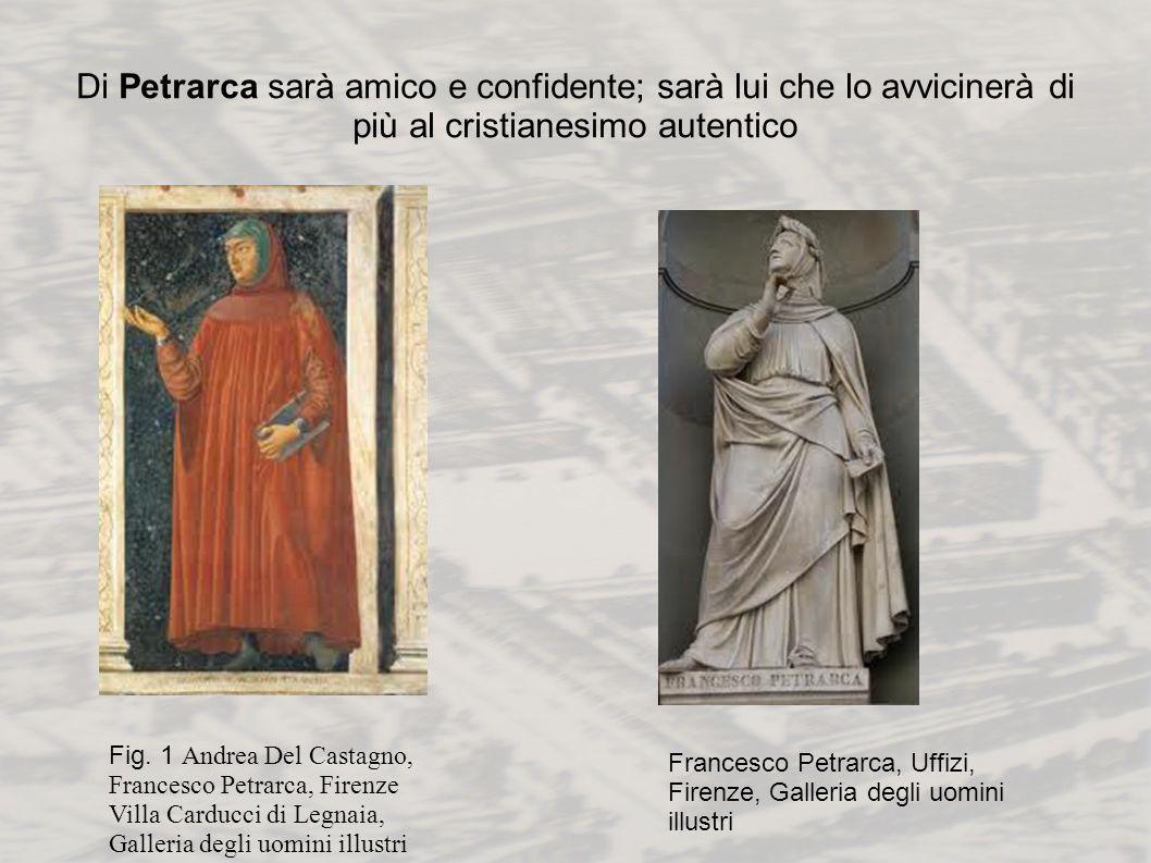Di Petrarca sarà amico e confidente; sarà lui che lo avvicinerà di più al cristianesimo autentico Fig. 1 Andrea Del Castagno, Francesco Petrarca, Fire