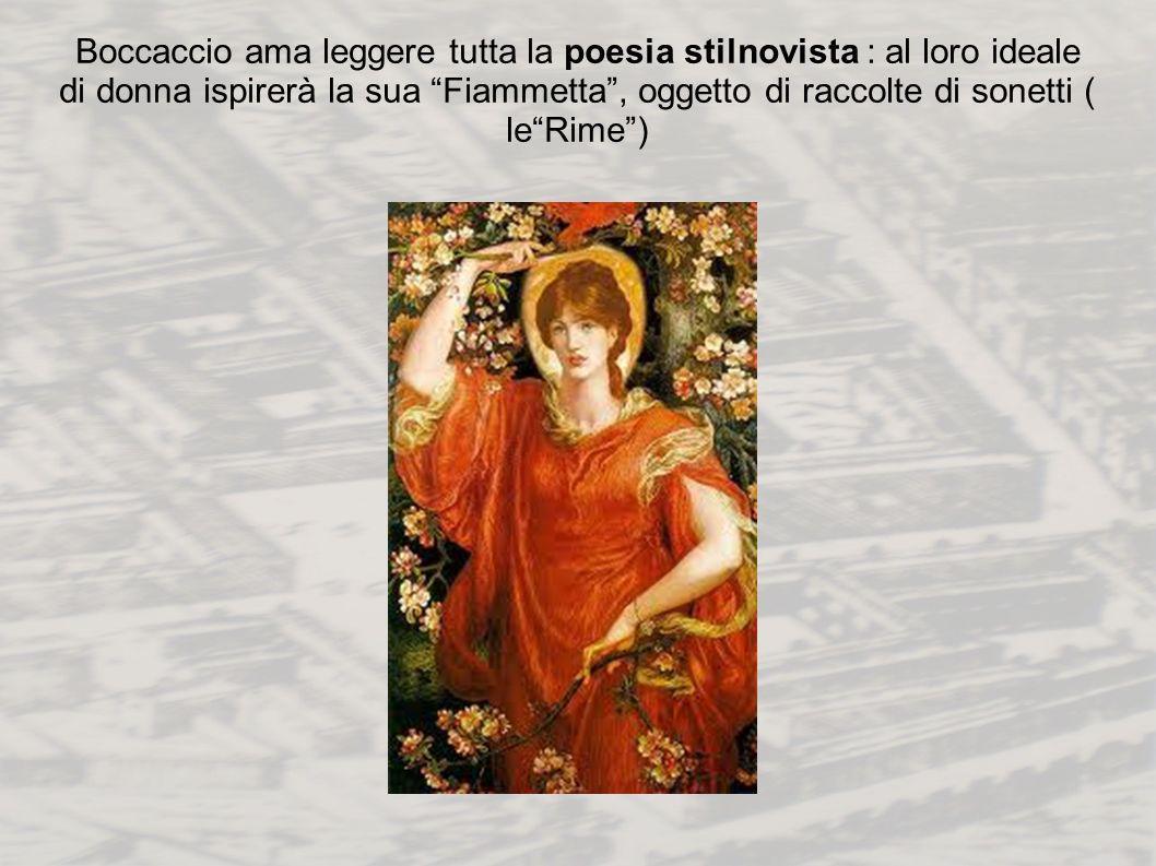 Boccaccio ama leggere tutta la poesia stilnovista : al loro ideale di donna ispirerà la sua Fiammetta, oggetto di raccolte di sonetti ( leRime)