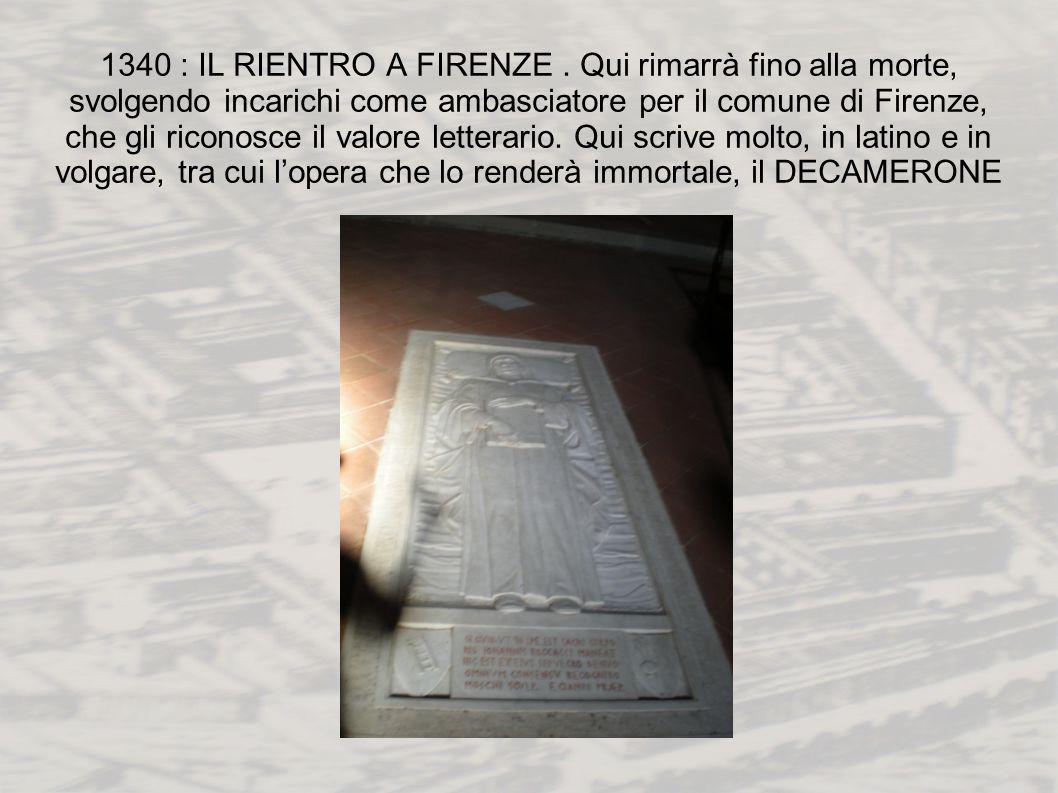 1340 : IL RIENTRO A FIRENZE. Qui rimarrà fino alla morte, svolgendo incarichi come ambasciatore per il comune di Firenze, che gli riconosce il valore
