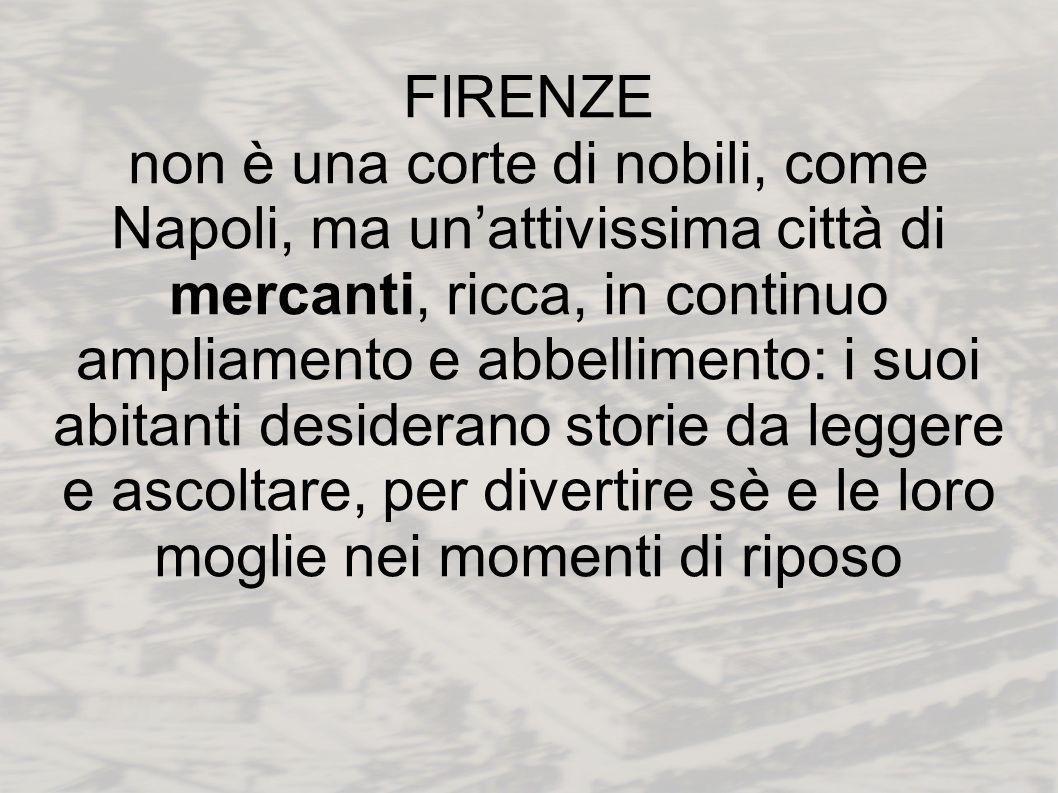FIRENZE non è una corte di nobili, come Napoli, ma unattivissima città di mercanti, ricca, in continuo ampliamento e abbellimento: i suoi abitanti des