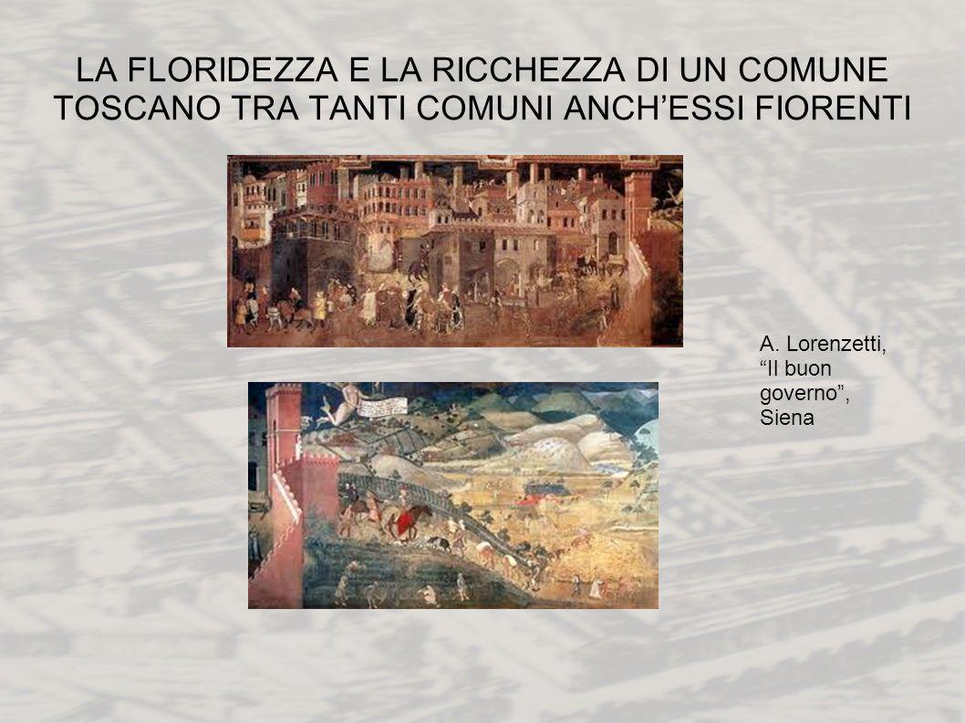 LA FLORIDEZZA E LA RICCHEZZA DI UN COMUNE TOSCANO TRA TANTI COMUNI ANCHESSI FIORENTI A. Lorenzetti, Il buon governo, Siena