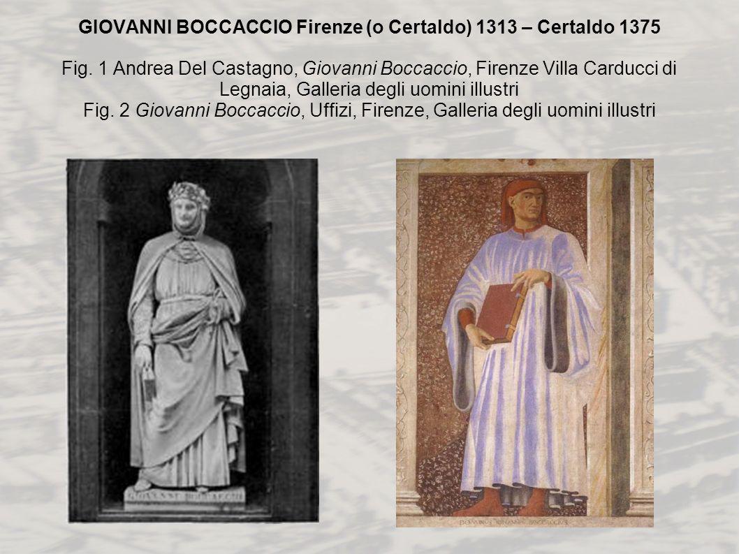 GIOVANNI BOCCACCIO Firenze (o Certaldo) 1313 – Certaldo 1375 Fig. 1 Andrea Del Castagno, Giovanni Boccaccio, Firenze Villa Carducci di Legnaia, Galler