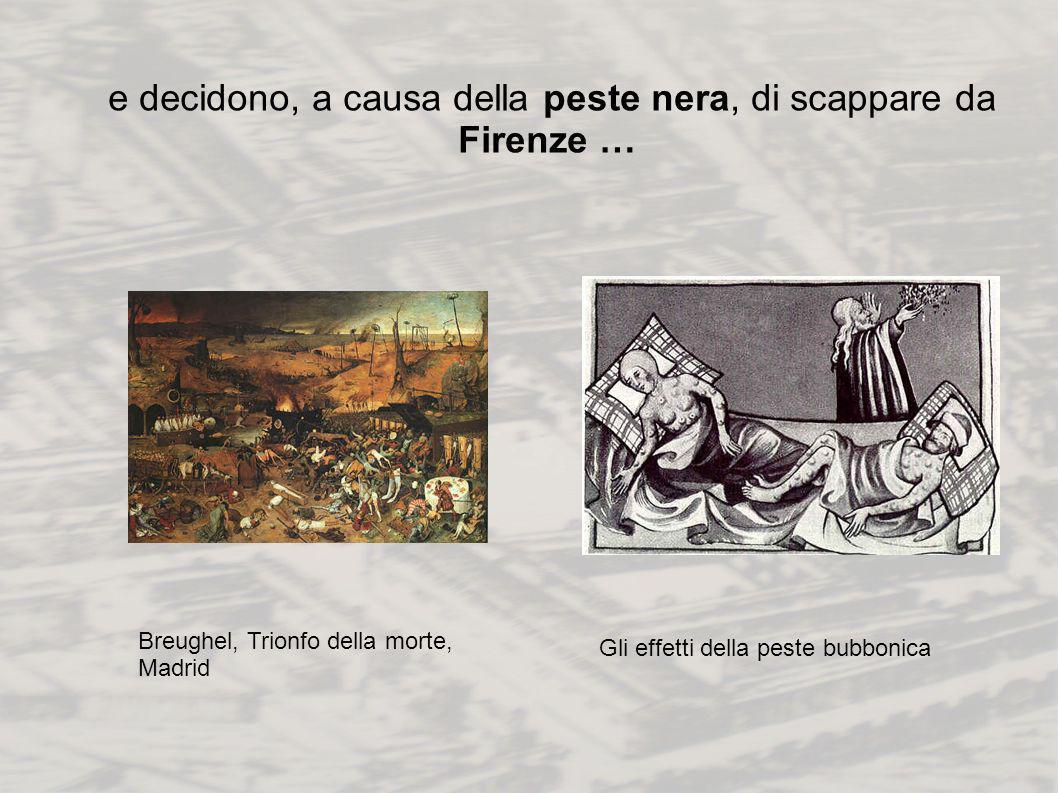 e decidono, a causa della peste nera, di scappare da Firenze … Breughel, Trionfo della morte, Madrid Gli effetti della peste bubbonica