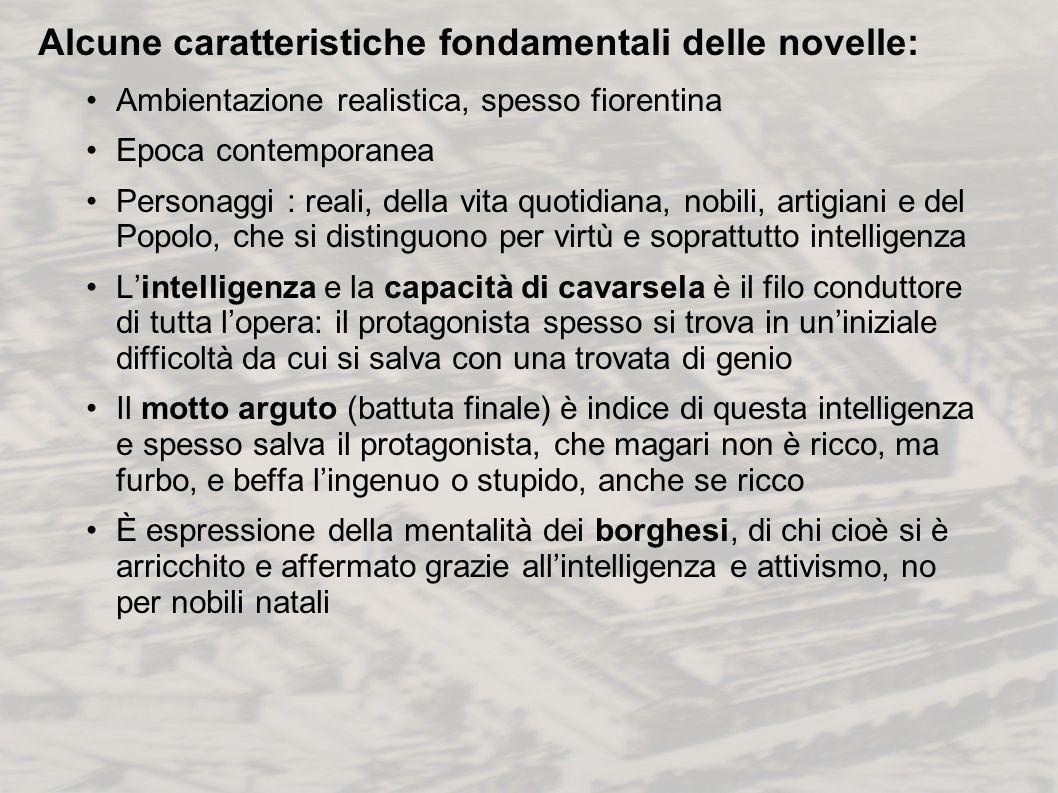 Alcune caratteristiche fondamentali delle novelle: Ambientazione realistica, spesso fiorentina Epoca contemporanea Personaggi : reali, della vita quot
