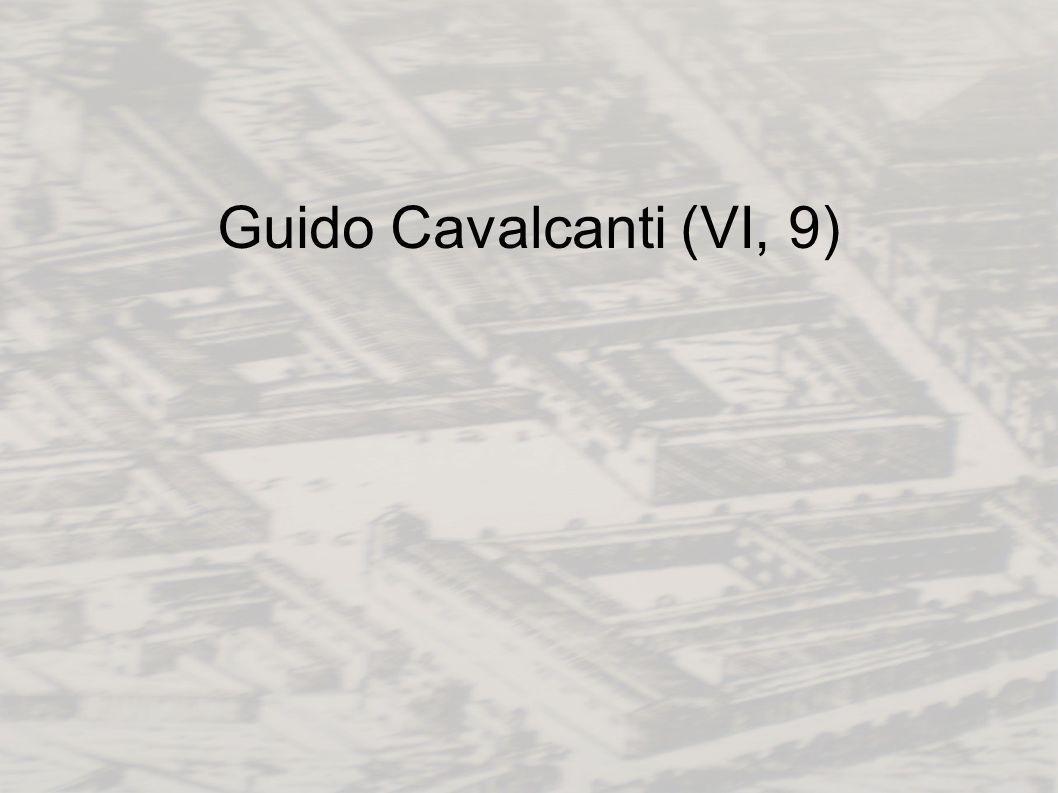 Guido Cavalcanti (VI, 9)