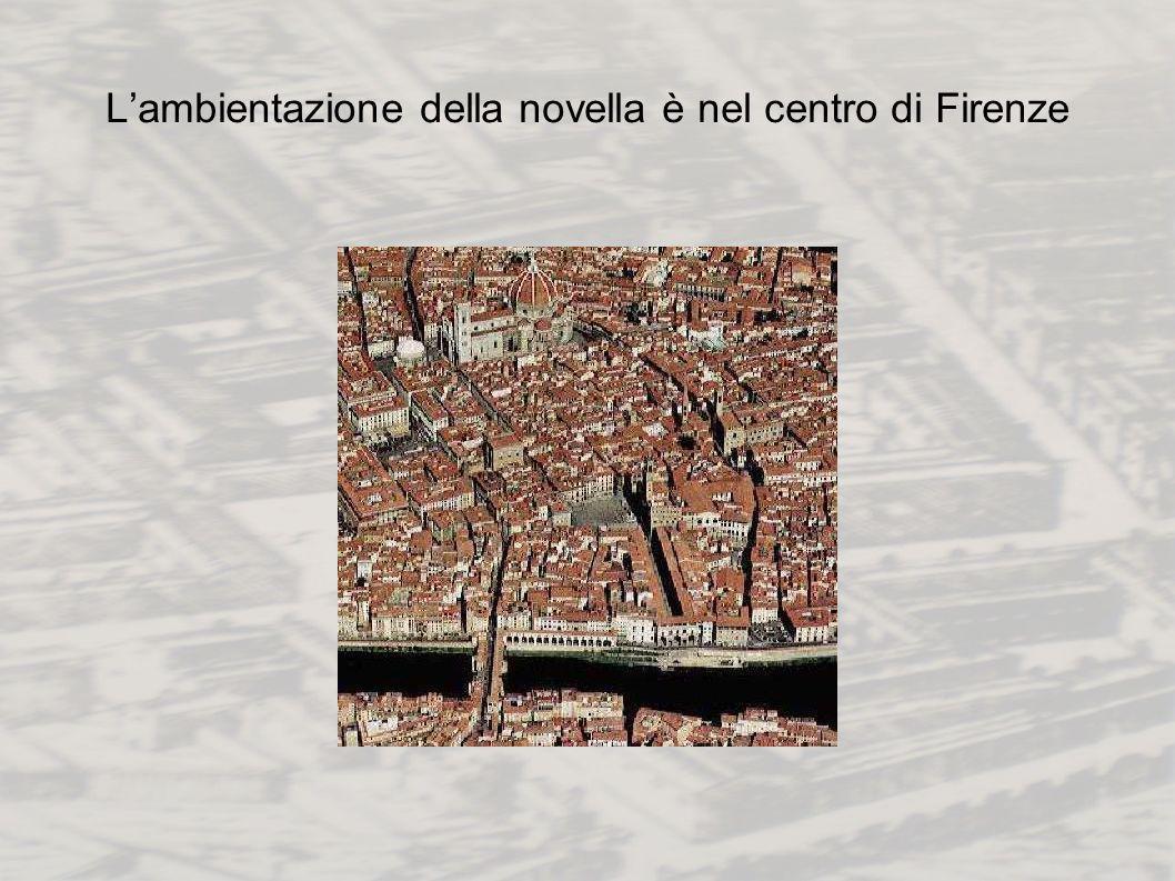 Lambientazione della novella è nel centro di Firenze