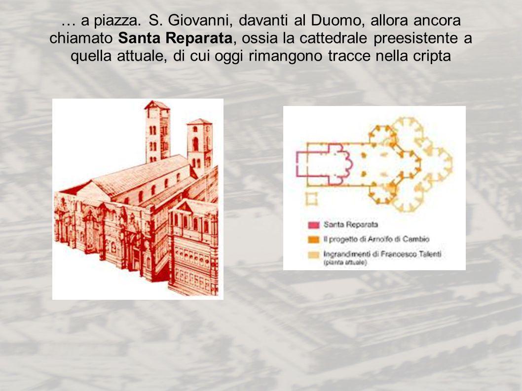 … a piazza. S. Giovanni, davanti al Duomo, allora ancora chiamato Santa Reparata, ossia la cattedrale preesistente a quella attuale, di cui oggi riman