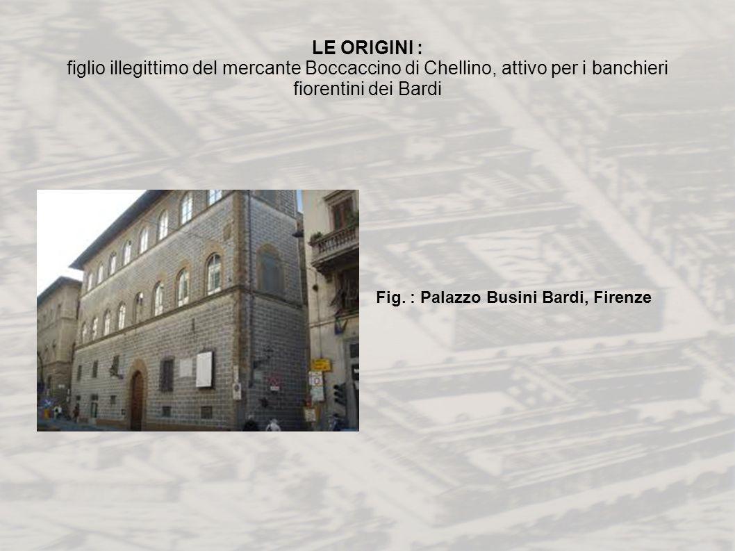 LE ORIGINI : figlio illegittimo del mercante Boccaccino di Chellino, attivo per i banchieri fiorentini dei Bardi Fig. : Palazzo Busini Bardi, Firenze
