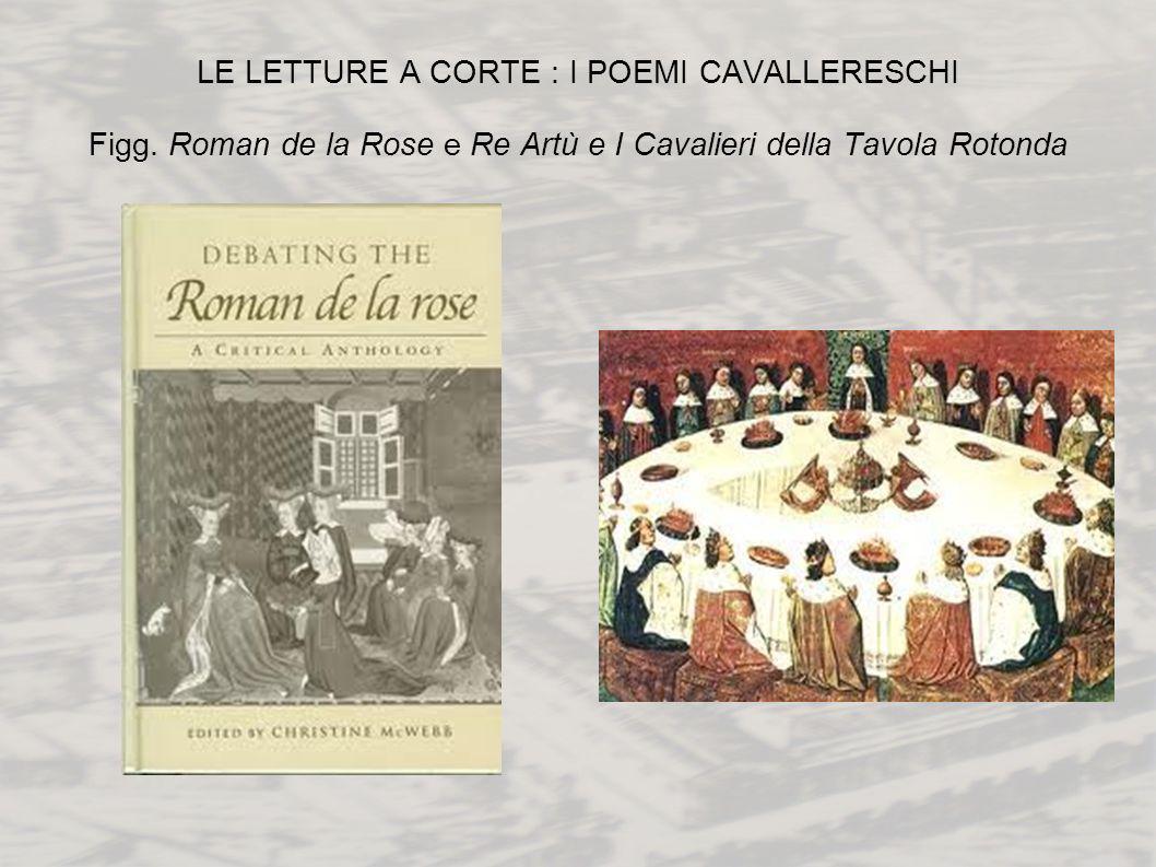 LE LETTURE A CORTE : I POEMI CAVALLERESCHI Figg. Roman de la Rose e Re Artù e I Cavalieri della Tavola Rotonda
