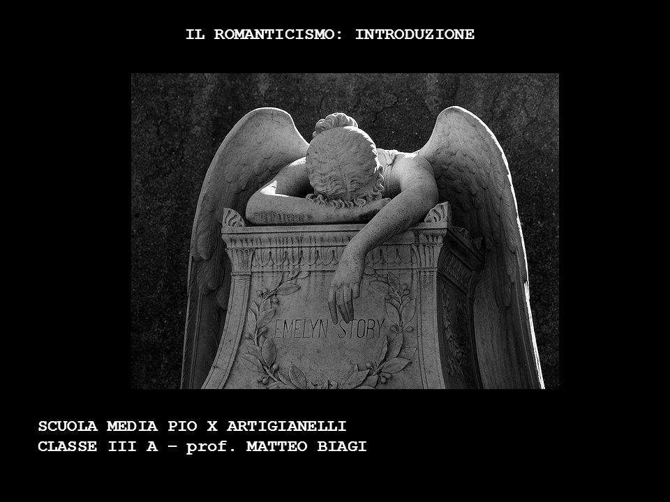 IL ROMANTICISMO: INTRODUZIONE SCUOLA MEDIA PIO X ARTIGIANELLI CLASSE III A – prof. MATTEO BIAGI