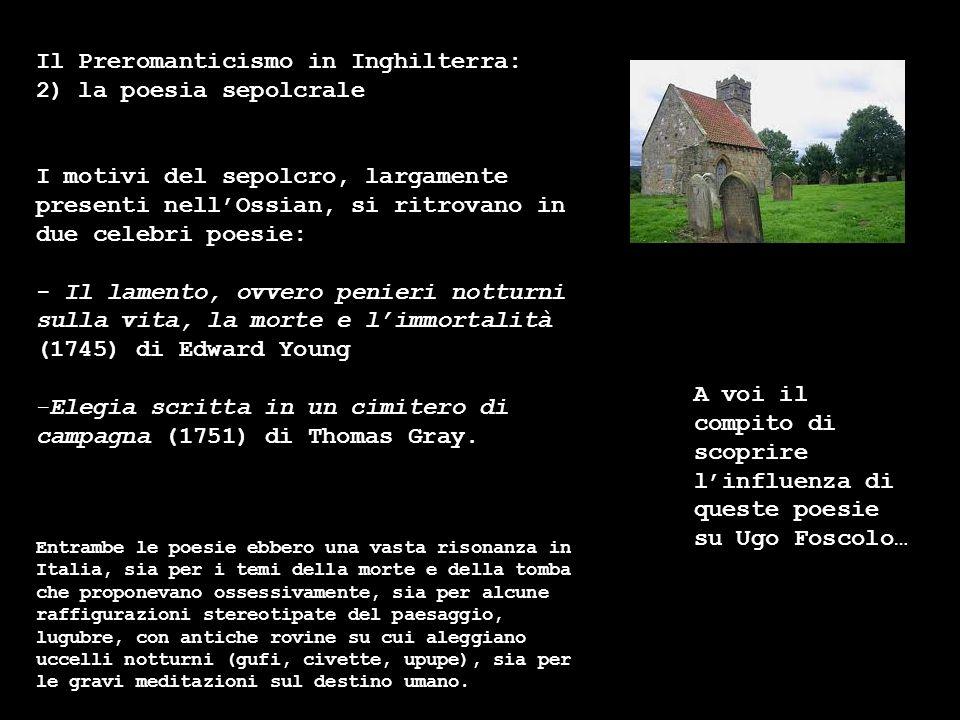 Il Preromanticismo in Inghilterra: 2) la poesia sepolcrale I motivi del sepolcro, largamente presenti nellOssian, si ritrovano in due celebri poesie: