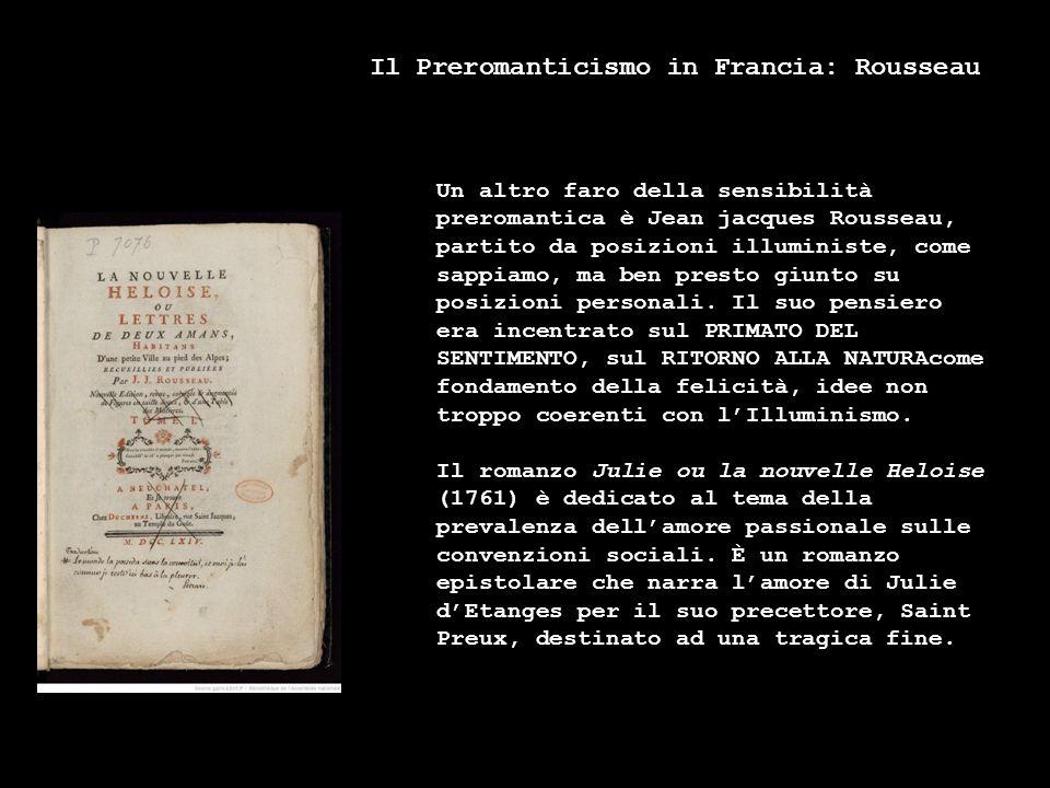 Il Preromanticismo in Francia: Rousseau Un altro faro della sensibilità preromantica è Jean jacques Rousseau, partito da posizioni illuministe, come s