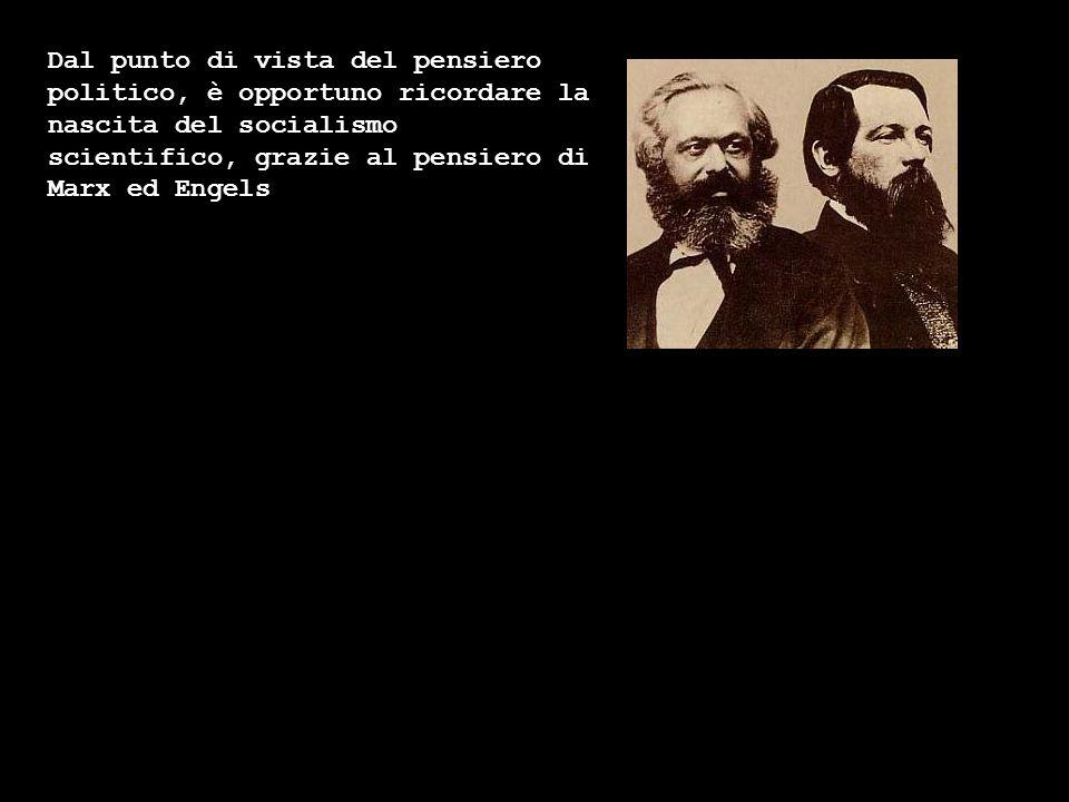 Dal punto di vista del pensiero politico, è opportuno ricordare la nascita del socialismo scientifico, grazie al pensiero di Marx ed Engels