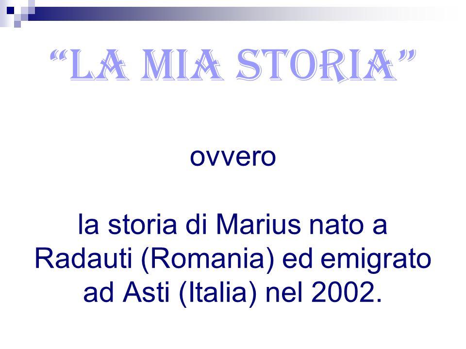 LA MIA STORIA ovvero la storia di Marius nato a Radauti (Romania) ed emigrato ad Asti (Italia) nel 2002.