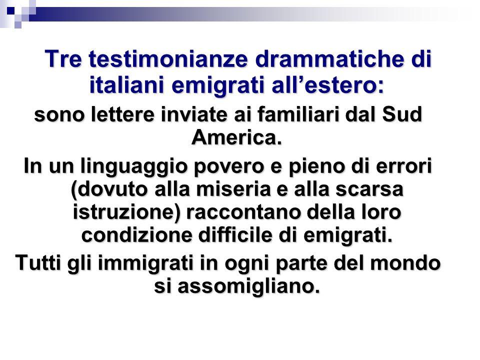 Tre testimonianze drammatiche di italiani emigrati allestero: Tre testimonianze drammatiche di italiani emigrati allestero: sono lettere inviate ai fa