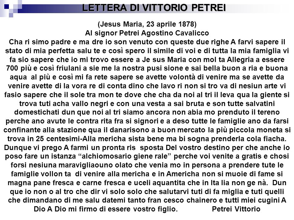 LETTERA DI VITTORIO PETREI LETTERA DI VITTORIO PETREI (Jesus Maria, 23 aprile 1878) Al signor Petrei Agostino Cavalicco Cha ri simo padre e ma dre io