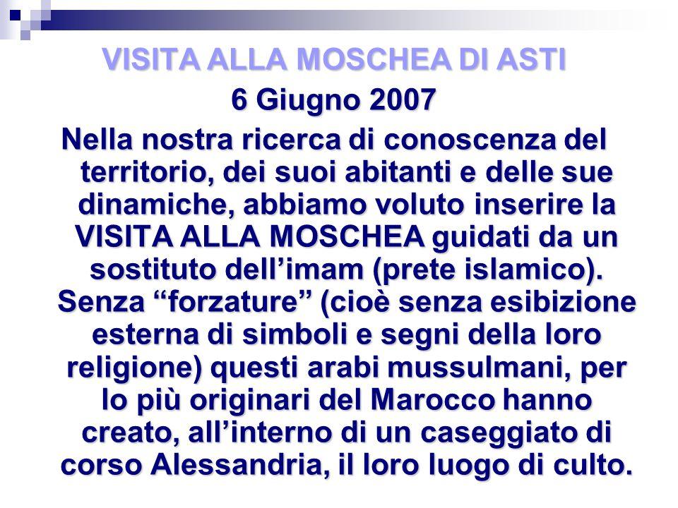 VISITA ALLA MOSCHEA DI ASTI 6 Giugno 2007 Nella nostra ricerca di conoscenza del territorio, dei suoi abitanti e delle sue dinamiche, abbiamo voluto i