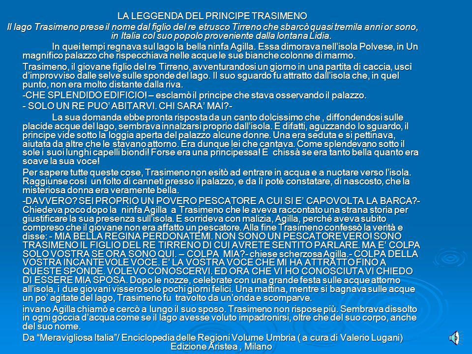 LA LEGGENDA DEL PRINCIPE TRASIMENO Il lago Trasimeno prese il nome dal figlio del re etrusco Tirreno che sbarcò quasi tremila anni or sono, in Italia