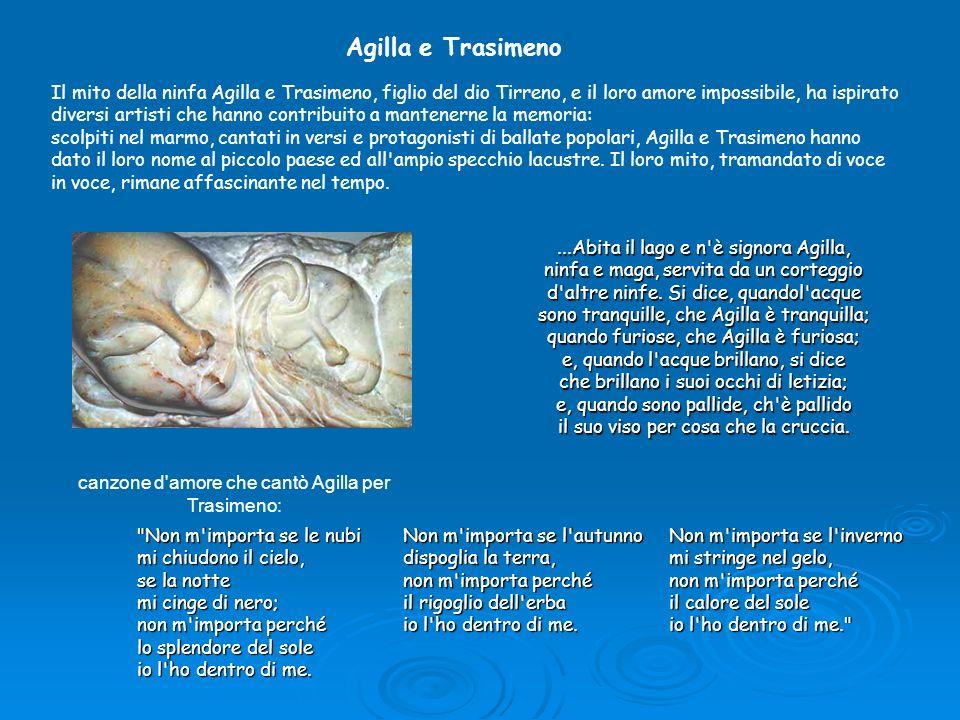 Agilla e Trasimeno Il mito della ninfa Agilla e Trasimeno, figlio del dio Tirreno, e il loro amore impossibile, ha ispirato diversi artisti che hanno