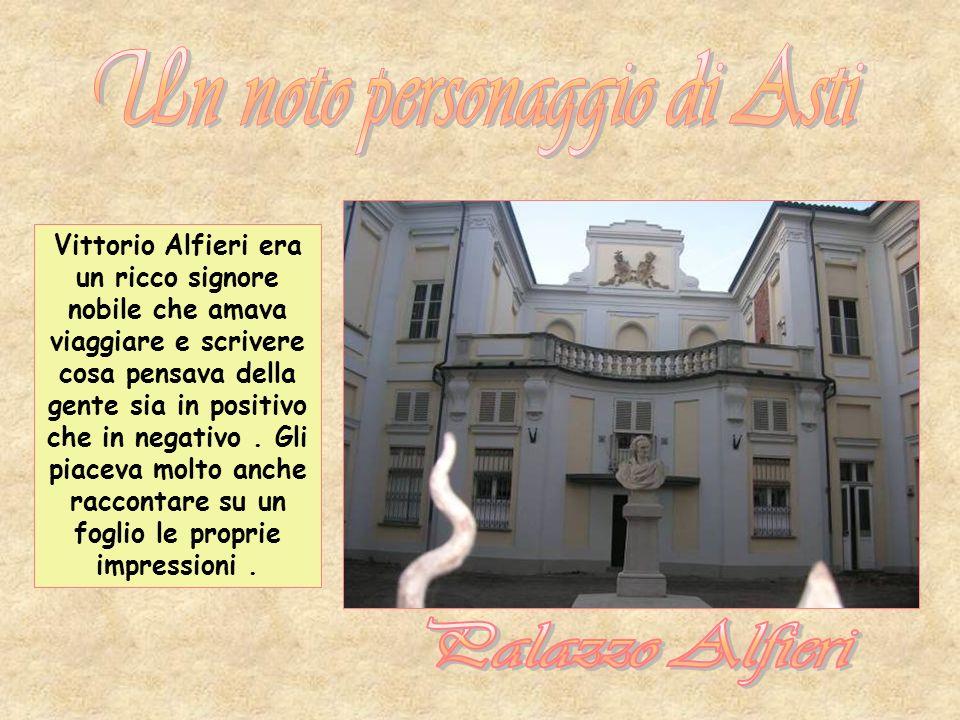 Vittorio Alfieri era un ricco signore nobile che amava viaggiare e scrivere cosa pensava della gente sia in positivo che in negativo.