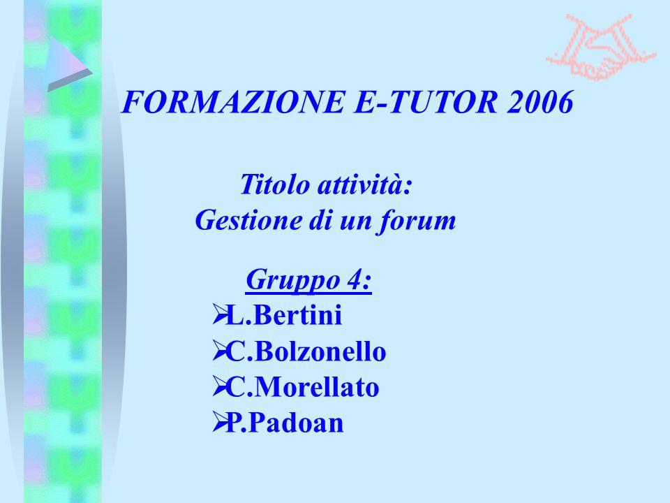 Titolo attività: Gestione di un forum FORMAZIONE E-TUTOR 2006 Gruppo 4: L.Bertini C.Bolzonello C.Morellato P.Padoan