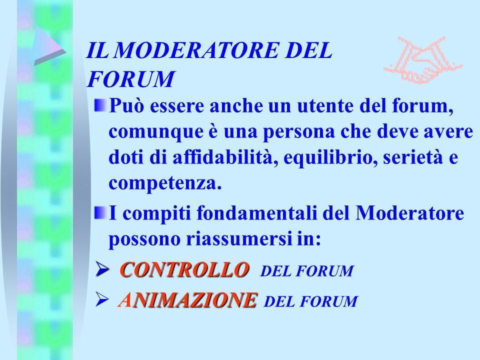 IL MODERATORE DEL FORUM Può essere anche un utente del forum, comunque è una persona che deve avere doti di affidabilità, equilibrio, serietà e compet