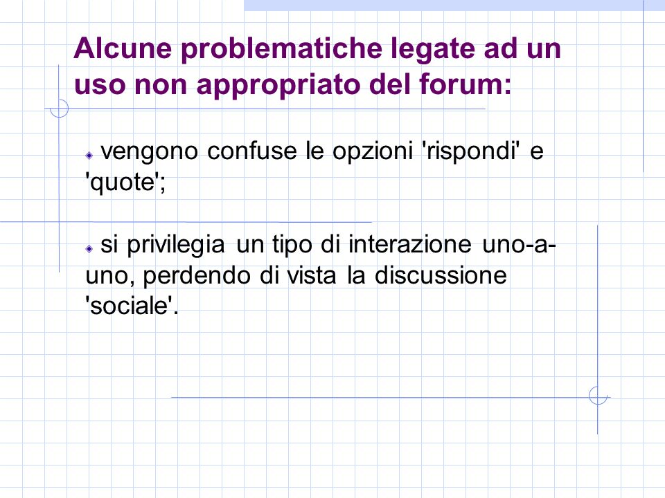 Alcune problematiche legate ad un uso non appropriato del forum: vengono confuse le opzioni rispondi e quote ; si privilegia un tipo di interazione uno-a- uno, perdendo di vista la discussione sociale .