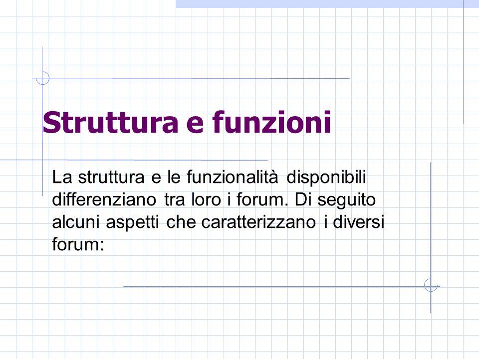 Struttura e funzioni La struttura e le funzionalità disponibili differenziano tra loro i forum.