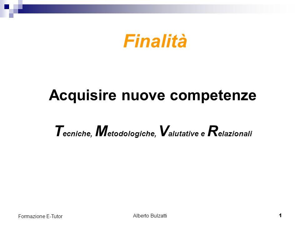 Alberto Bulzatti1 Formazione E-Tutor Acquisire nuove competenze T ecniche, M etodologiche, V alutative e R elazionali Finalità