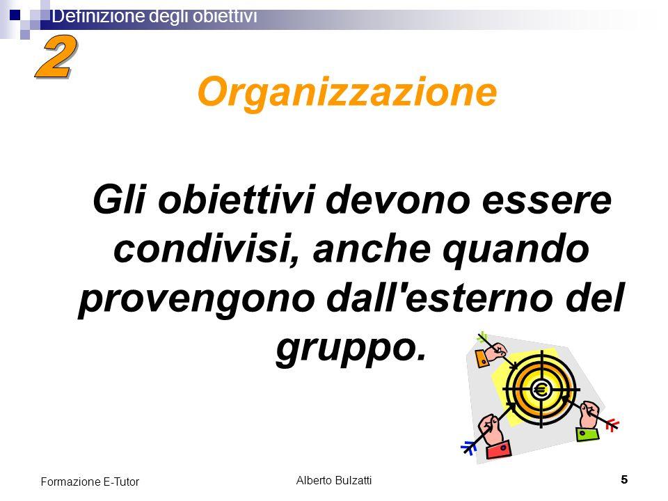 Alberto Bulzatti5 Formazione E-Tutor Gli obiettivi devono essere condivisi, anche quando provengono dall esterno del gruppo.