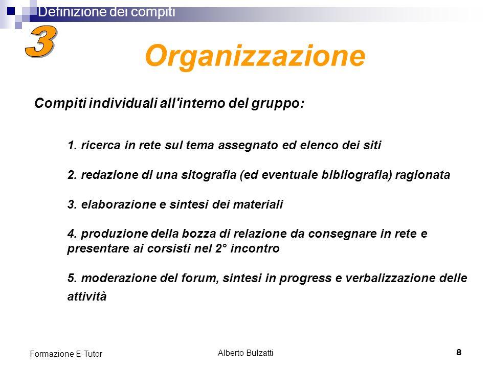Alberto Bulzatti8 Formazione E-Tutor 1. ricerca in rete sul tema assegnato ed elenco dei siti 2.